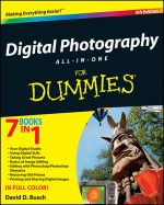 Digital Photography All-In-One Desk Reference For Dummies, 4th Edition - David D. Busch