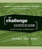 The Challenge Continues : Model the Way Participant Workbook - James M. Kouzes