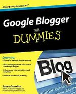 Google Blogger For Dummies - Susan Gunelius