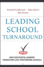 Leading School Turnaround : How Successful Leaders Transform Low-performing Schools - Kenneth A. Leithwood