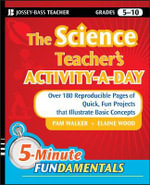 The Science Teacher's Activity-a-day, Grades 5-10 : Over 180 Reproducible Pages of Quick, Fun Projects That Illustrate Basic Concepts - Pam Walker