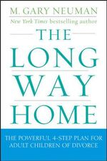 The Long Way Home : The Powerful 4-Step Plan for Adult Children of Divorce - M.Gary Neuman