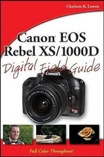 Canon EOS Rebel XS/1000D Digital Field Guide : Digital Field Guide - Charlotte K. Lowrie