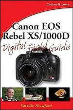 Canon EOS Rebel XS/1000D Digital Field Guide : Digital Field Guide - Charlotte K. Lowrie