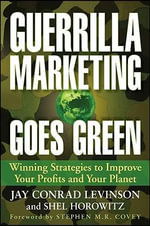 Guerrilla Marketing Goes Green : Winning Strategies to Improve Your Profits and Your Planet - Jay Conrad Levinson