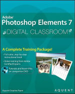 Adobe Photoshop Elements 7 Digital Classroom : Digital Classroom - Aquent Creative Team