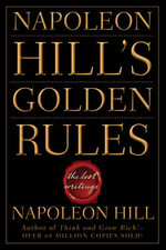 Napoleon Hill's Golden Rules : The Lost Writings - Napoleon Hill