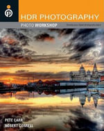 HDR Photography : A Gallery of Techniques for Creating High Dynamic Range Images :  A Gallery of Techniques for Creating High Dynamic Range Images - Pete Carr