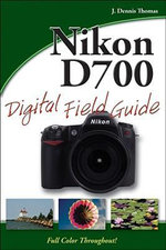 Nikon D700 Digital Field Guide : Digital Field Guide - J. Dennis Thomas