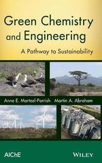 Green Chemistry and Engineering : A Path to Sustainability - Anne E. Marteel-Parrish