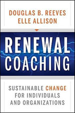 Renewal Coaching : Sustainable Change for Individuals and Organizations - Douglas B. Reeves