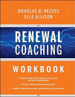 Renewal Coaching Workbook : How Effective Leaders Sustain Meaningful Change - Douglas B. Reeves
