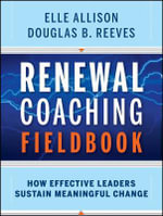 Renewal Coaching Fieldbook : How Effective Leaders Sustain Meaningful Change - Douglas B. Reeves