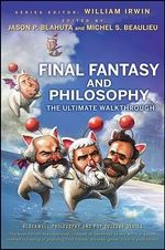 Final Fantasy and Philosophy : The Ultimate Walkthrough