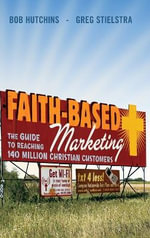 Faith-Based Marketing : The Guide to Reaching 140 Million Christian Customers - Bob Hutchins