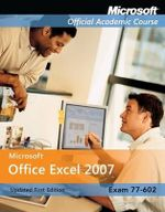 Microsoft Office Excel 2007 : Exam 77-602 : Microsoft Official Academic Course - MOAC (Microsoft Official Academic Course)