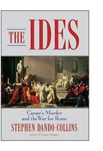 The Ides : Caesar's Murder and the War for Rome - Stephen Dando-Collins