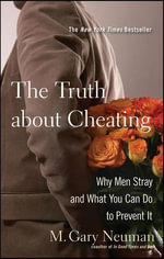 The Truth about Cheating : Why Men Stray and What You Can Do to Prevent It - M. Gary Neuman