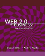 Web 2.0 for Business : Learning the New Tools - Bruce A. White