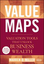Value Maps : Valuation Tools That Unlock Business Wealth - Warren D. Miller