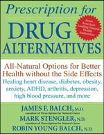 Prescription for Drug Alternatives : All-Natural Options for Better Health Without the Side Effects - James Balch