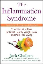 The Inflammation Syndrome : Your Nutrition Plan for Great Health, Weight Loss, and Pain-free Living, Completely Revised and Updated - Jack Challem