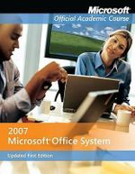 Microsoft Office 2007 Updated First Edition, with Student CD-ROM : Microsoft Official Academic Course Series - MOAC (Microsoft Official Academic Course)