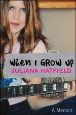 When I Grow Up : A Memoir - Juliana Hatfield