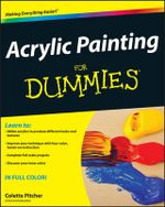 Acrylic Painting For Dummies : For Dummies (Lifestyles Paperback) - Colette Pitcher