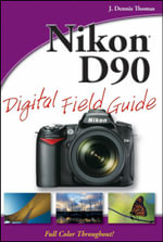 Nikon D90 Digital Field Guide : Digital Field Guide - J. Dennis Thomas