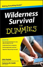 Wilderness Survival For Dummies : Survival Techniques from the Most Dangerous Places... - Cameron M. Smith