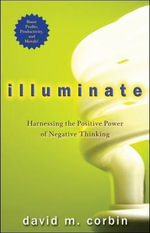 Illuminate : Harnessing the Positive Power of Negative Thinking - David M. Corbin
