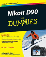 Nikon D90 For Dummies : For Dummies - Julie Adair King
