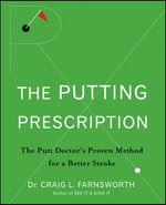The Putting Prescription : The Doctor's Proven Method for a Better Stroke - Craig L. Farnsworth