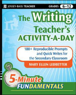 The Writing Teacher's Activity-a-Day : 180 Reproducible Prompts and Quick-Writes for the Secondary Classroom - Mary Ellen Ledbetter