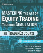 Mastering the Art of Equity Trading Through Simulation : The TraderEx Course - Robert A. Schwartz