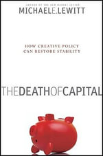 The Death of Capital : How Creative Policy Can Restore Stability - Michael E. Lewitt