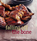 Falling Off the Bone :  There's a Heap of Good Eating in the Budget Cuts of Meat - Jean Anderson
