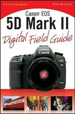 Canon EOS 5D Mark II Digital Field Guide : Digital Field Guide - Brian McLernon