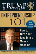 Trump University Entrepreneurship 101 : How to Turn Your Idea into a Money Machine - Michael E. Gordon