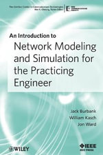 An Introduction to Network Modeling and Simulation for the Practicing Engineer : The ComSoc Guides to Communications Technologies - Jack L. Burbank
