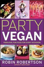 Party Vegan : Fabulous, Fun Food for Every Occasion - Robin Robertson