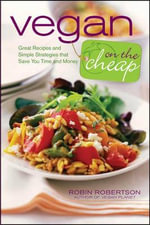 Vegan on the Cheap : Great Recipes and Simple Strategies That Save You Time and Money - Robin Robertson