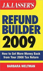 J. K. Lasser's Refund Builder 2009 : How to Get More Money Back from Your 2008 Tax Return - Barbara Weltman