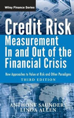 Credit Risk Management In and Out of the Financial Crisis : New Approaches to Value at Risk and Other Paradigms - Anthony Saunders