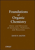 Foundations of Organic Chemistry : Unity and Diversity of Structures, Pathways, and Reactions - David R. Dalton