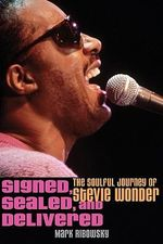 Signed, Sealed, and Delivered : The Soulful Journey of Stevie Wonder - Mark Ribowsky