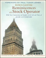Reminiscences Of A Stock Operator : With New Commentary and Insights on the Life and Times of Jesse Livermore - Edwin Lefevre