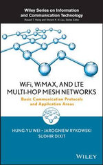 WiFi, WiMAX and LTE Multi-Hop Mesh Networks : Basic Communication Protocols and Application Areas - Hung-Yu Wei