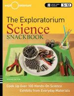 The Exploratorium Science Snackbook : Cook Up Over 100 Hands-On Science Exhibits from Everyday Materials - The Exploratorium Teacher Institute